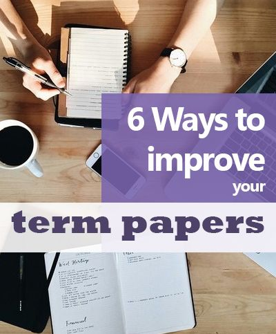 6 Ways to Help Improve Your Term Papers - Need a good grade on your college papers and writing assignments? These tips will help you focus in on your topic and produce a great final draft.