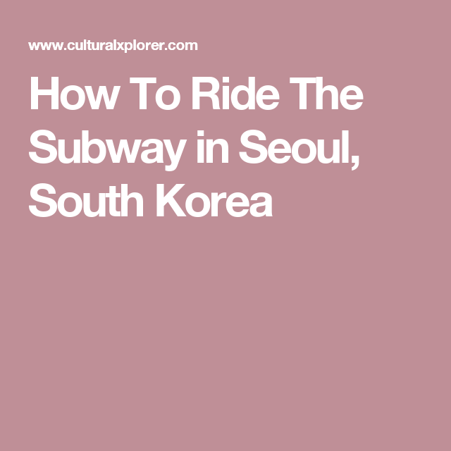 How To Ride The Subway in Seoul, South Korea