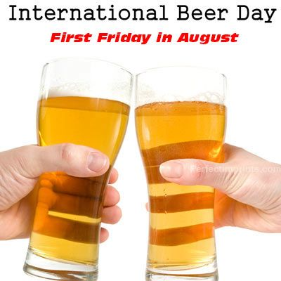 The first Friday of August is International Beer Day  Check