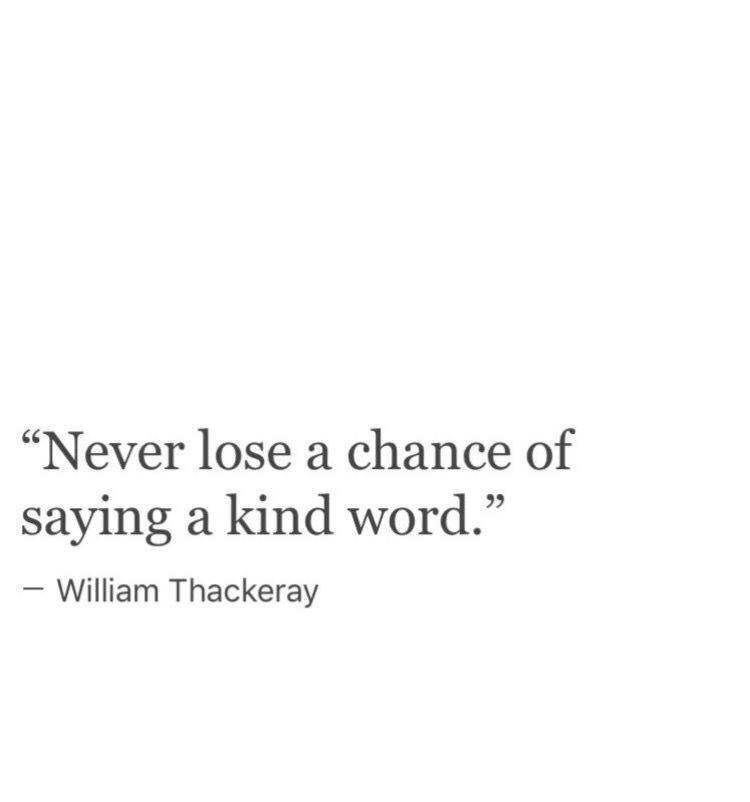 Never Lose A Chance Of Saying A Kind Word Wise Quotes Pretty