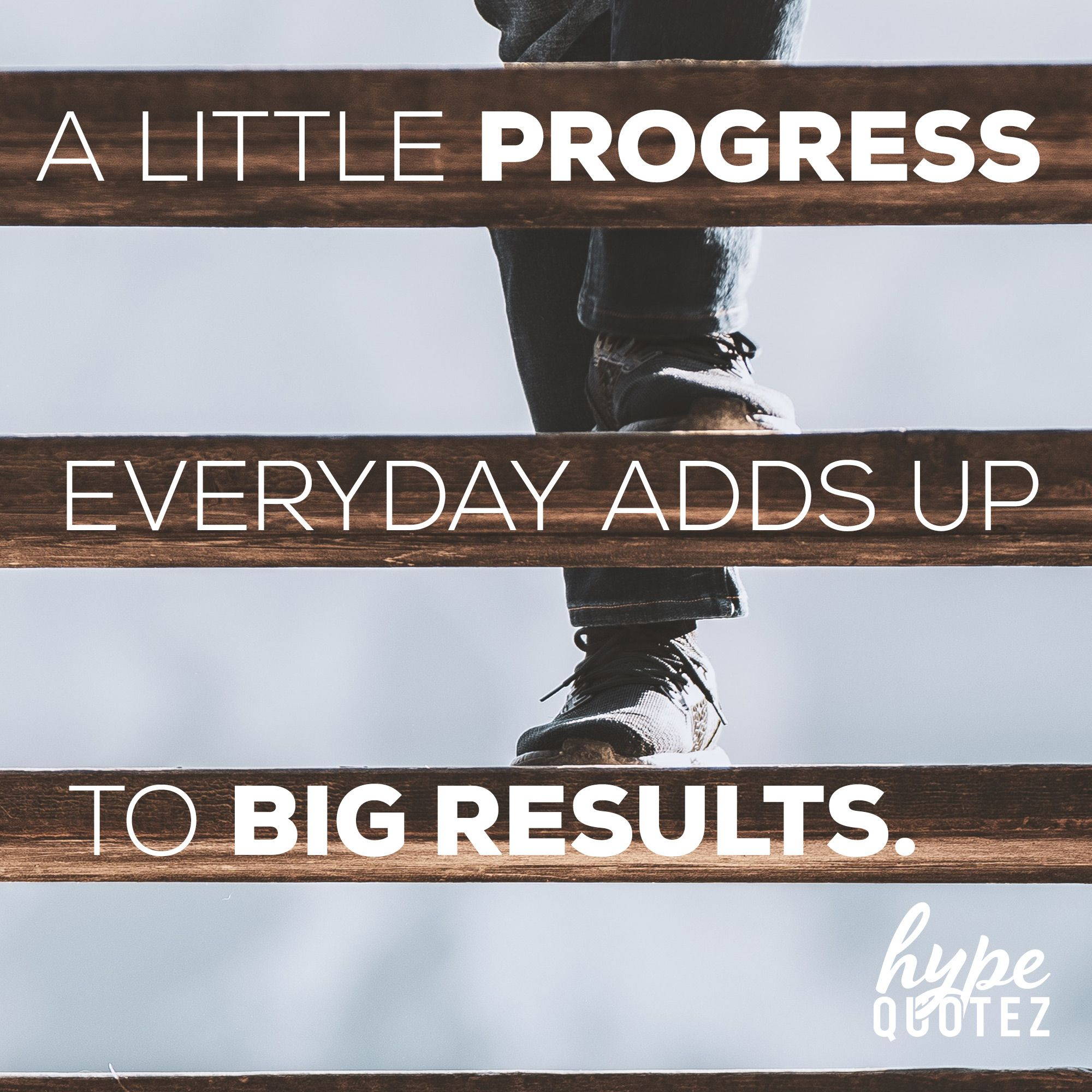 A Little Progress Everyday Adds Up To Big Results Photo By