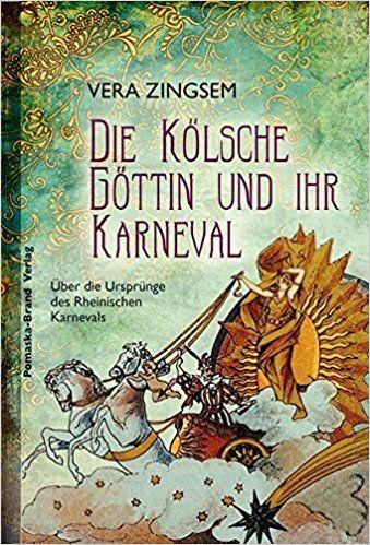 Die Kölsche Göttin und ihr Karneval: Über die Ursprünge des Rheinischen Karnevals: Amazon.de: Vera Zingsem: Beleuchtung