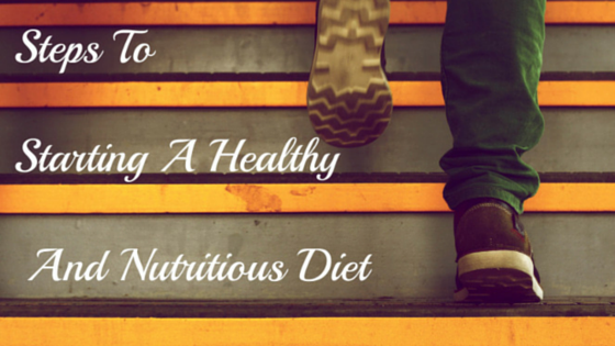 Steps To Start A Healthy And Nutritious Diet  | Ramblings of a (Bad) Domestic Goddess