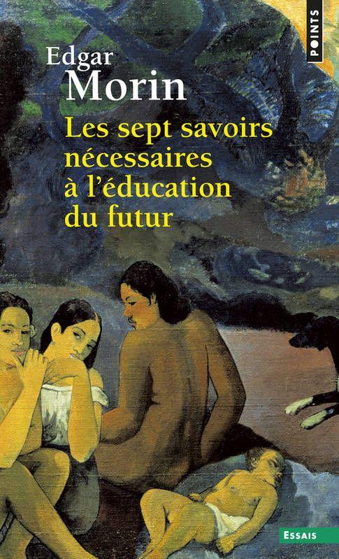 edgar morin education du future   Livre: Les sept savoirs nécessaires à l'éducation du futur, Edgar ...