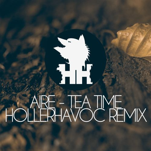 Listen #free in #SoundCloud now: Aire - Tea Time (HollerHavoc Remix) by HollerHavoc