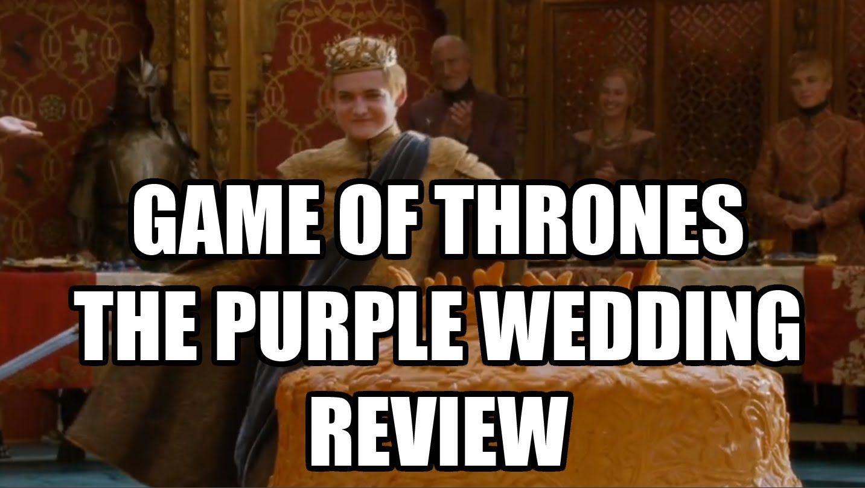 Game Of Thrones Purple Wedding Review Season 4 Episode 2 Pun