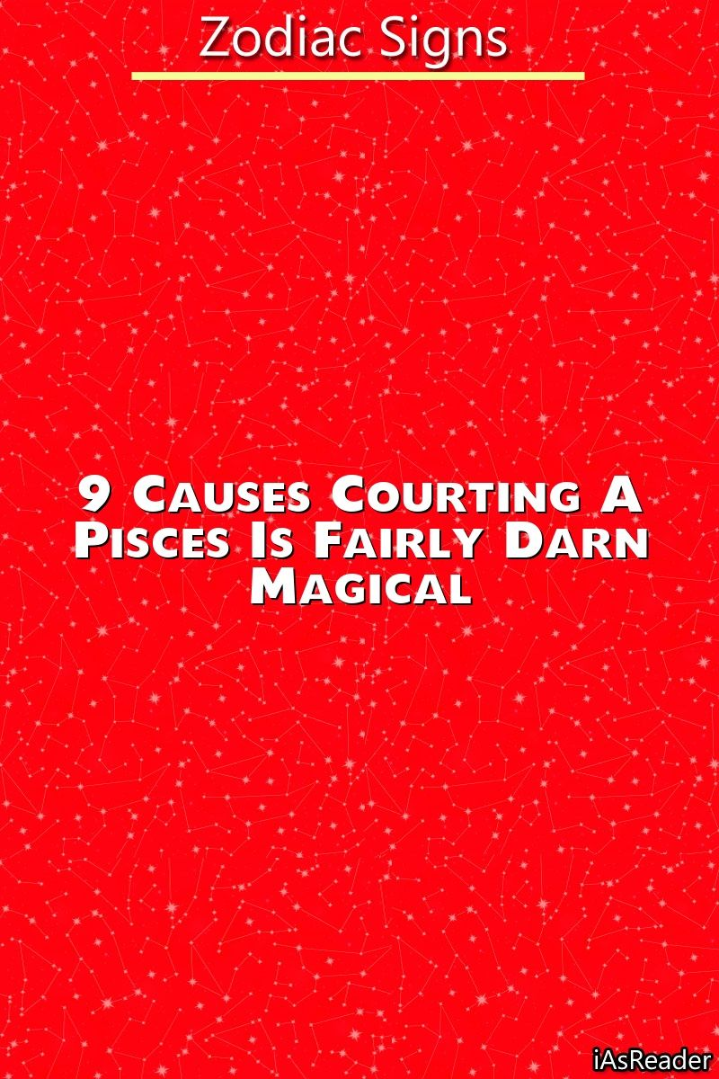9 Causes Courting A Pisces Is Fairly Darn Magical