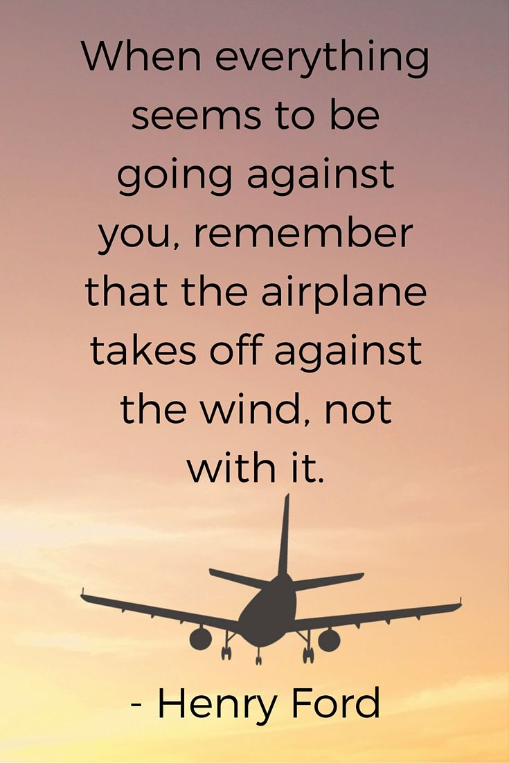 I Love This Quote When Everything Seems To Be Going Against You