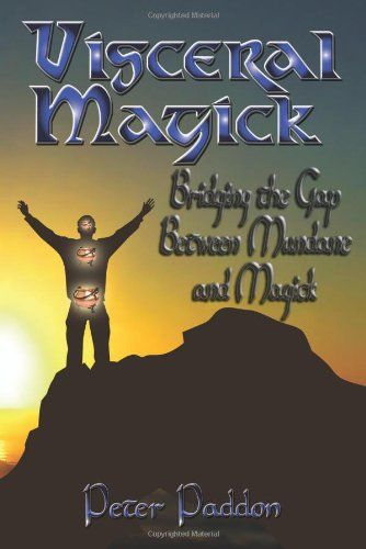 Visceral Magick: Bridging the Gap Between Magic and Mundane by Peter Paddon,http://www.amazon.com/dp/0984330232/ref=cm_sw_r_pi_dp_.DIOsb0BE1NYN34J