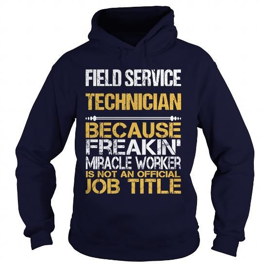 FIELD SERVICE TECHNICIAN Because FREAKING Awesome Is Not An Official Job Title T Shirts, Hoodie