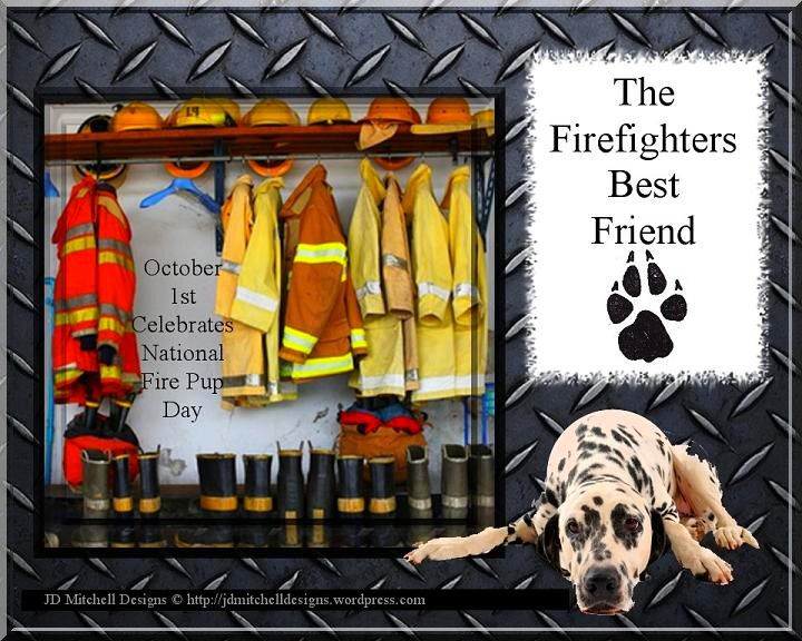 The Paw stops here. October 1st Celebrates National Fire Pup Day, because Firefighters Kick Ash. Check out link down below, on our spotted friend you never knew about?  http://jdmitchelldesigns.wordpress.com/2014/10/01/national-fire-pup-day/