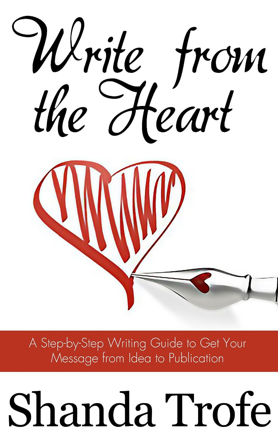 Write from the Heart A StepbyStep Writing Guide to Get