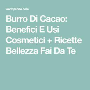 Burro Di Cacao: Benefici E Usi Cosmetici + Ricette Bellezza Fai Da Te