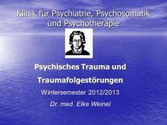 Klinik für Psychiatrie, Psychosomatik und Psychotherapie Psychisches Trauma und Traumafolgestörungen Wintersemester 2012/2013 Dr. med. Elke Weinel.