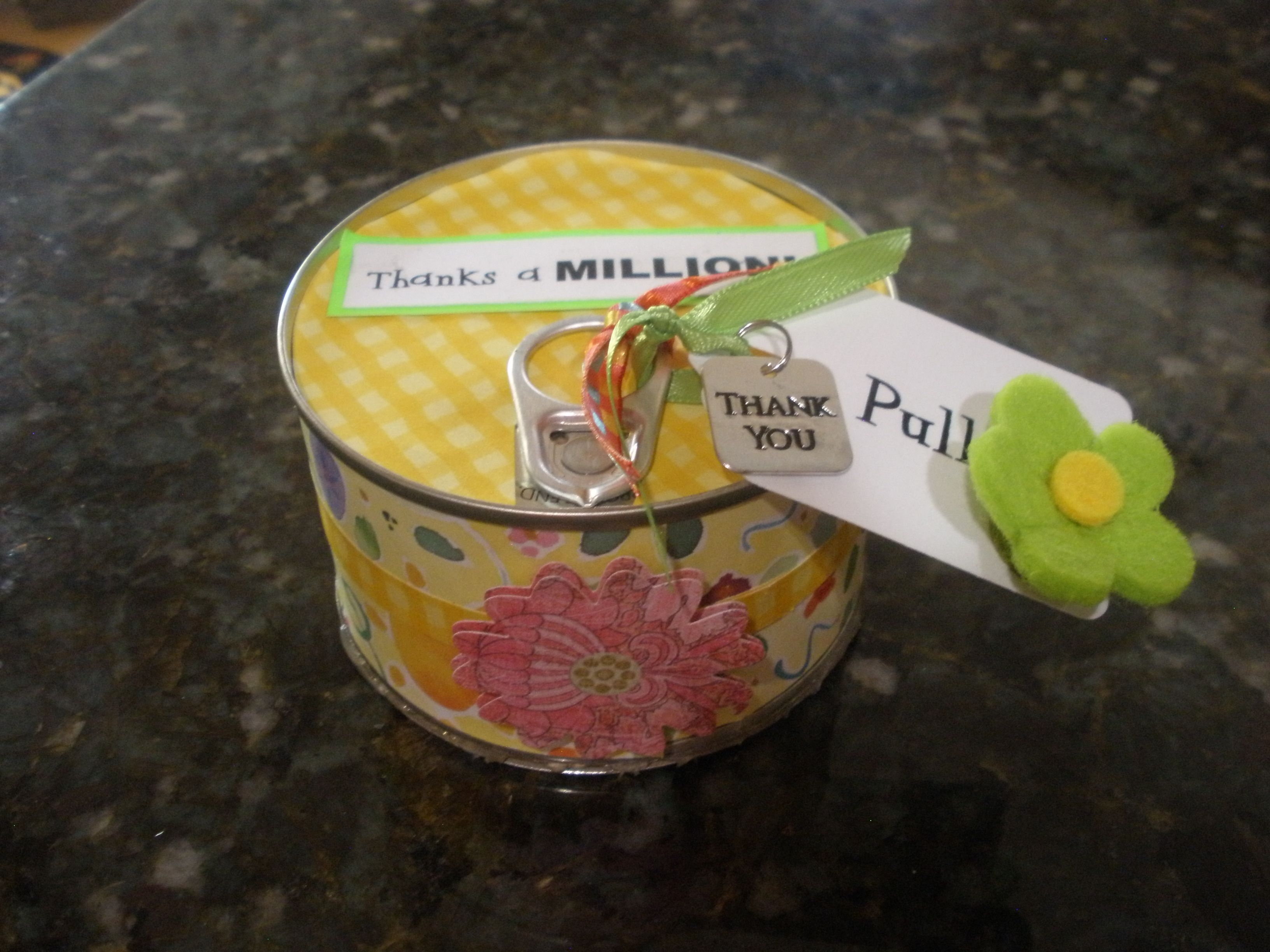 "Used ""Million Dollar Mints"" from Dollar tree and made this ""Thanks a MILLION"" gift out of an old pineapple pull top fruit can.  Click on photo for ""how to""."
