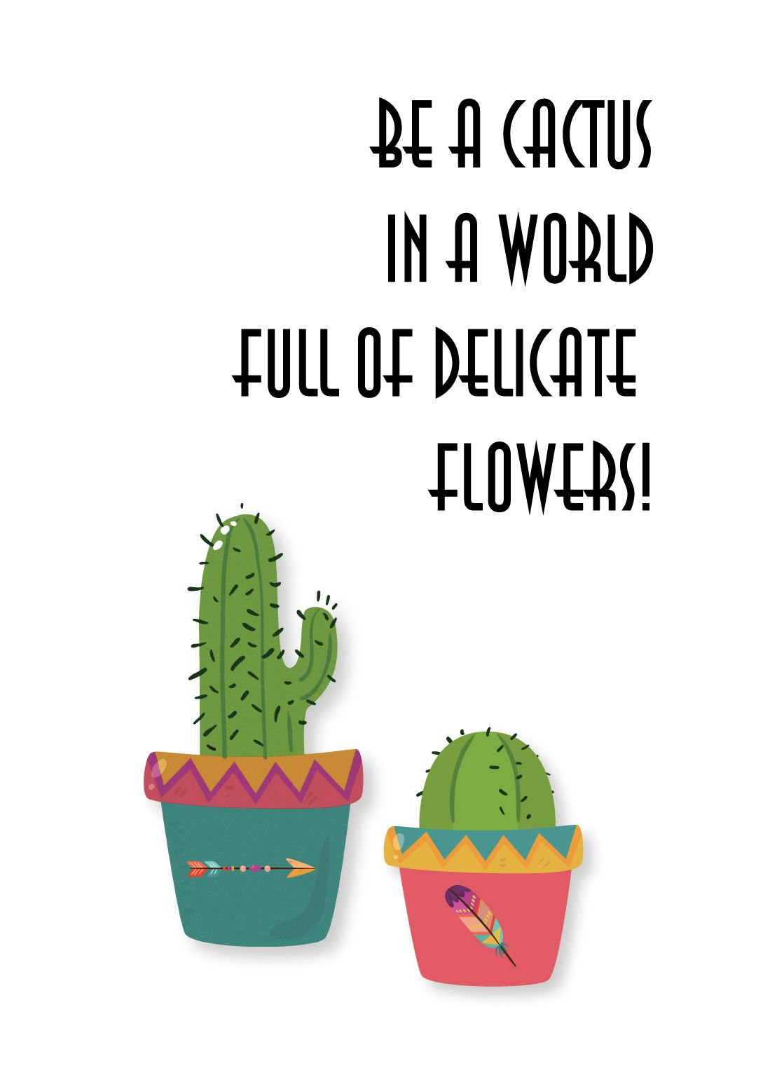 Be a cactus in a world full of delicate flowers instant