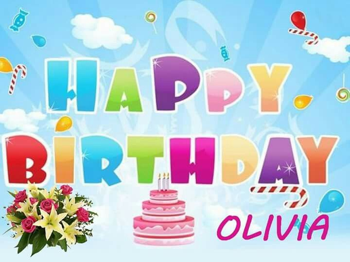 Happy Birthday Olivia Birthday Wishes Happy Birthday Birthday