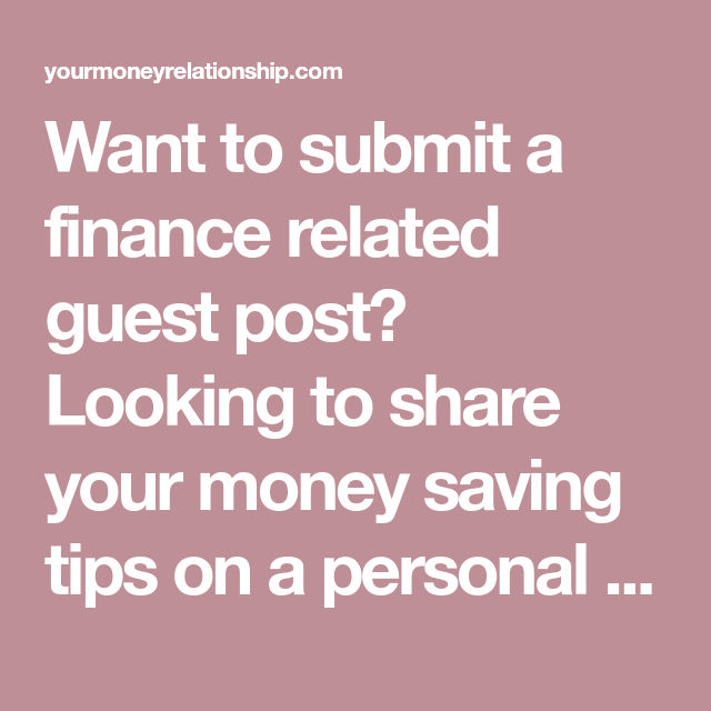 Want to submit a finance related guest post? Looking to