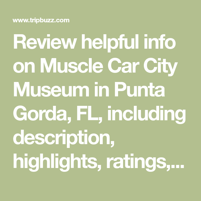 Review Helpful Info On Muscle Car City Museum In Punta Gorda Fl
