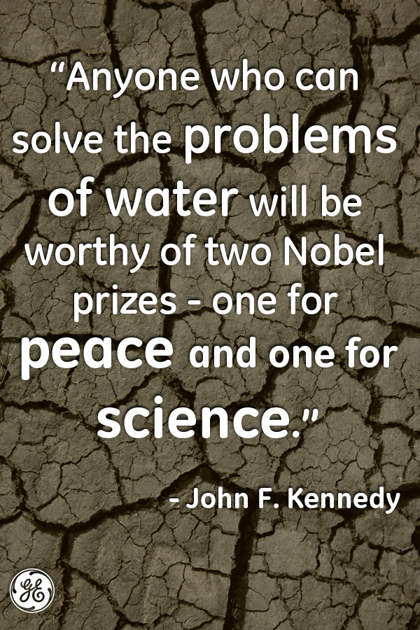 """""""Anyone who can solve the problems of water will be worthy of two Nobel prizes - one for peace and one for science."""" - John F. Kennedy quote"""