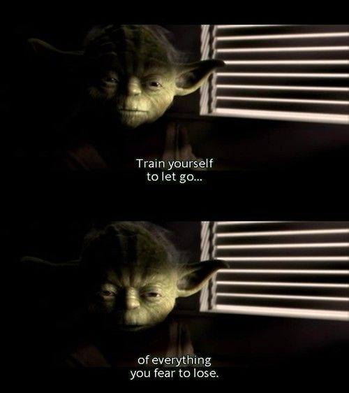 Train Yourself To Let Go Of Everything You Fear To Lose Master Yoda Revenge Of The Sith Cutie Quote Movie Lines Best Movie Lines
