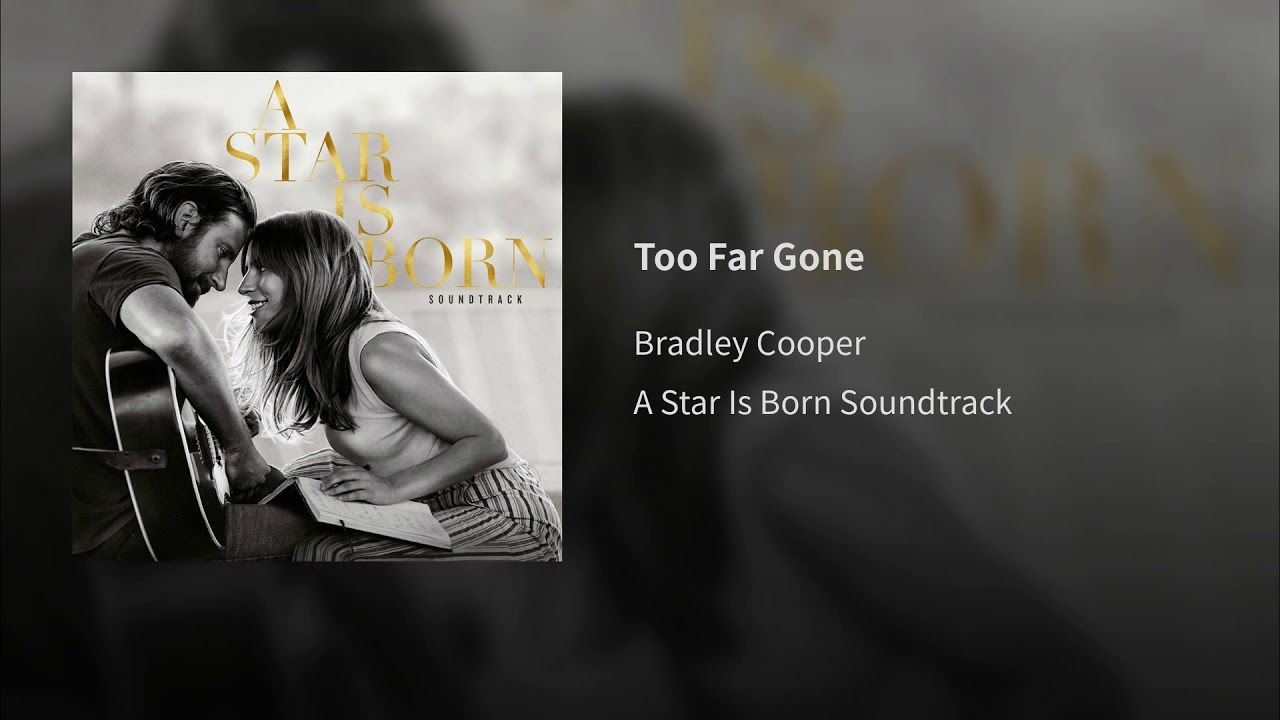Too Far Gone A Star Is Born Never Love Again Remix Music