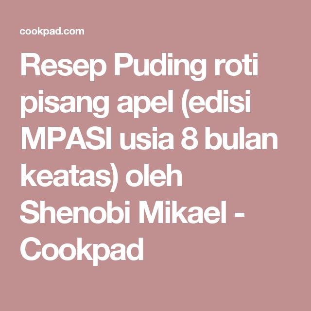 Resep Puding Roti Pisang Apel Edisi Mpasi Usia 8 Bulan Keatas Oleh Shenobi Mikael Resep Puding Roti Puding Roti Pisang