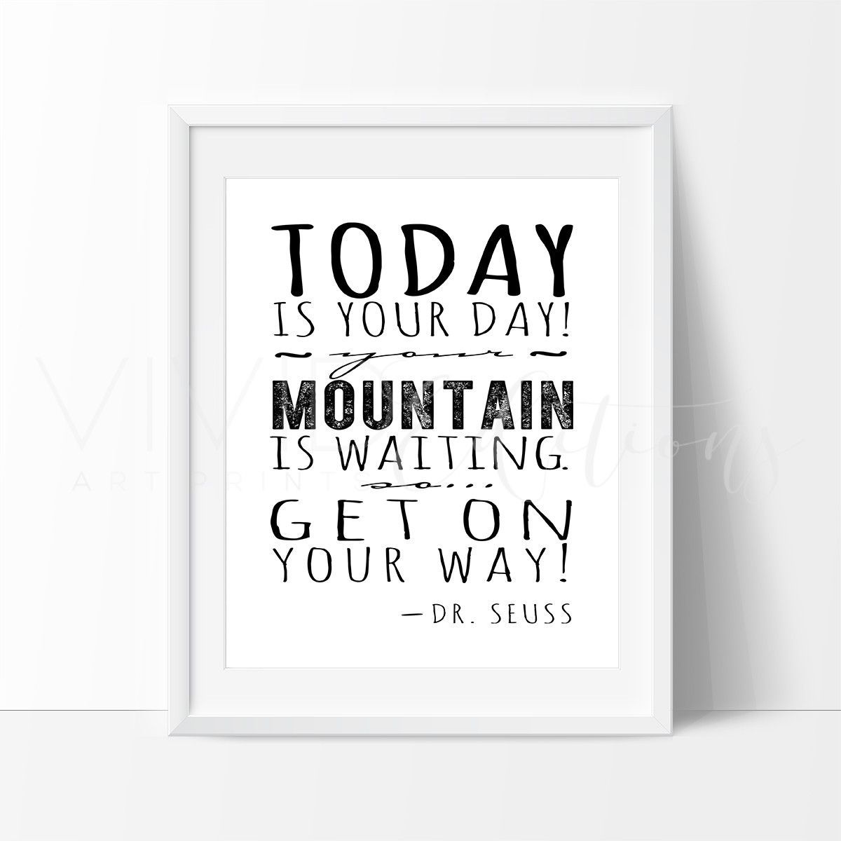 Dr Seuss Mountain Quote: Today Is Your Day! Your Mountain Is Waiting..., Dr. Seuss