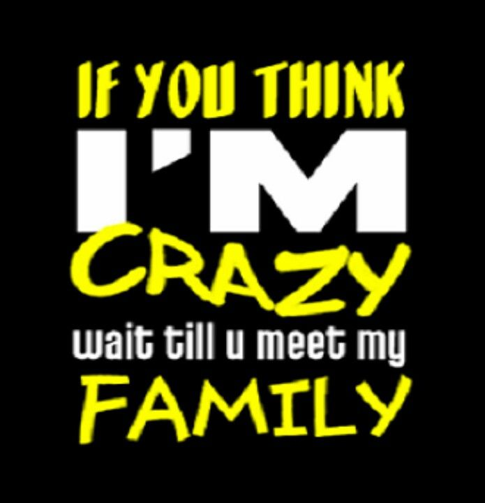 Crazy Family Just Sayin Crazy Family Quotes Family Quotes