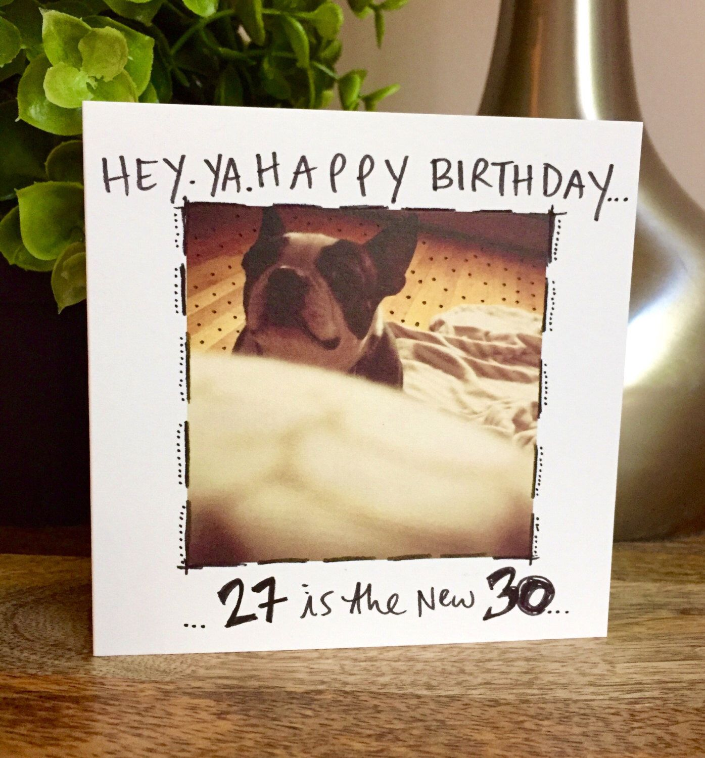 A personal favorite from my Etsy shop https://www.etsy.com/listing/474904195/boston-terrier-birthday-card-funny