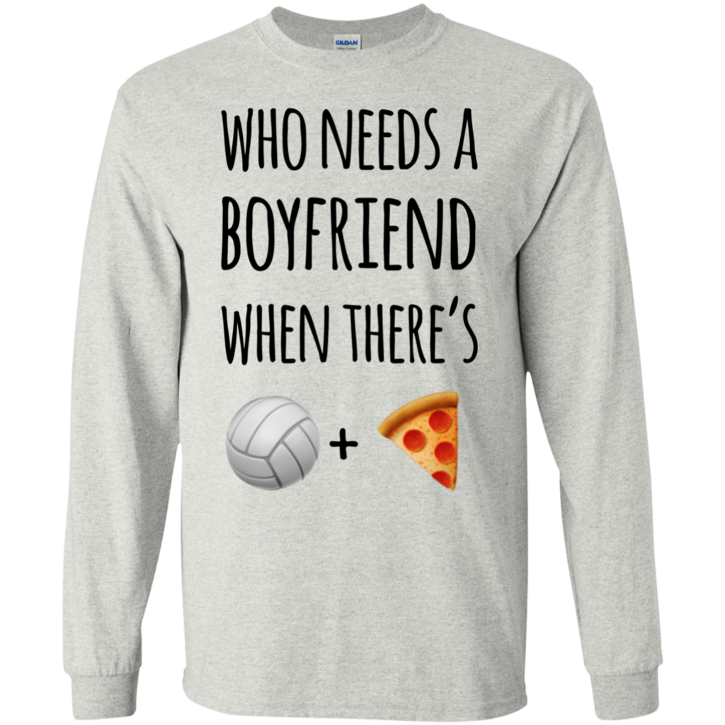 Who Needs A Boyfriend When There S Volleyball Pizza Ls T Shirt Funny Volleyball Shirts Volleyball Tshirts Volleyball Humor