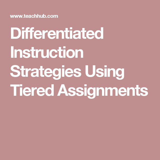 Differentiated Instruction Strategies Tiered Assignments