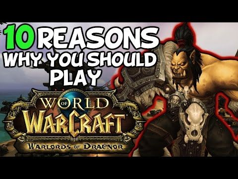 top 10 reasons why you should play world of warcraft warlords of