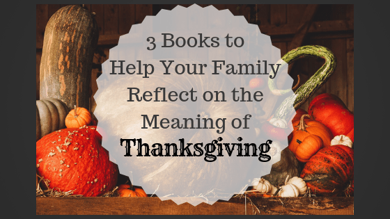 3 Books to Help Your Family Reflect on the Meaning of Thanksgiving | Outside the Box Learners