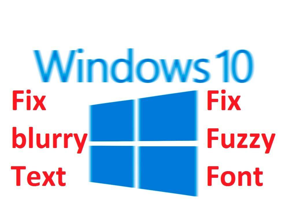 Fixing Blurry Text Fuzzy Windows 10 Windows 10 Tutorials Fix Fix Blurry