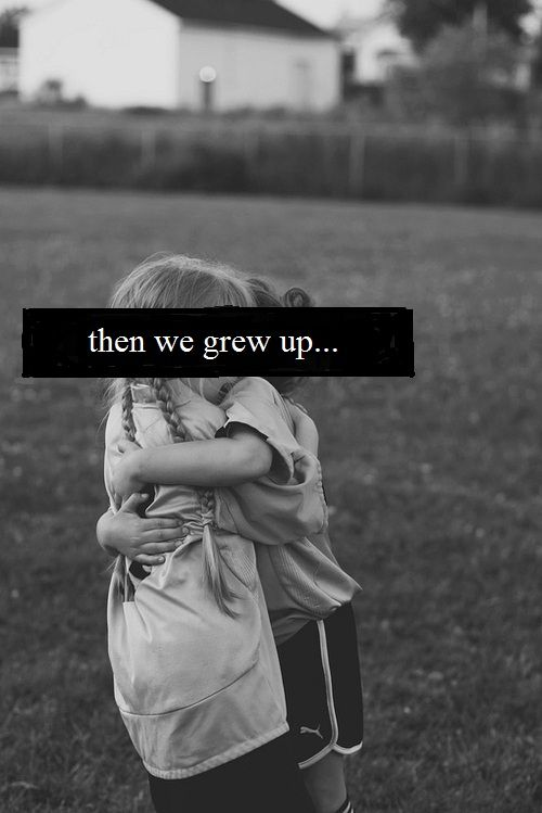 and to think we couldn t wait to grow up life best friend