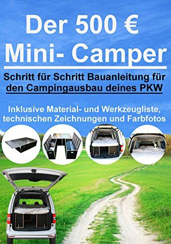 der 500 mini camper schritt f r schritt anleitung f r den camping ausbau deines fahrzeugs. Black Bedroom Furniture Sets. Home Design Ideas