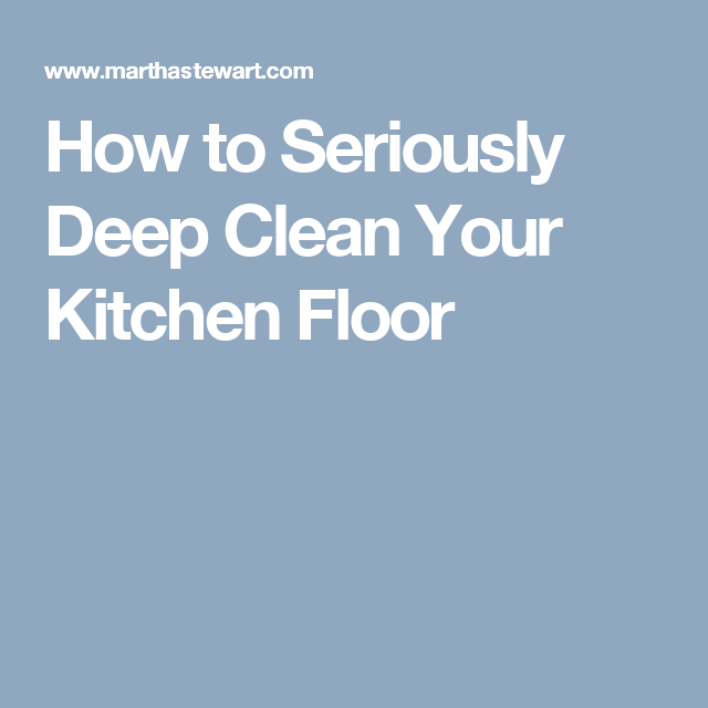 How to Seriously Deep Clean Your Kitchen Floor | Kitchen floors ...