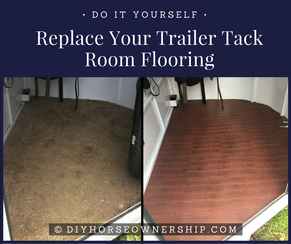 Do It Yourself Replace Your Trailer S Tack Room Flooring Tack Room Room Flooring Horse Diy