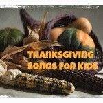 Thanksgiving Songs-Turkey Trot, The First Thanksgiving (with sign language), and Thanks A Lot by Raffi