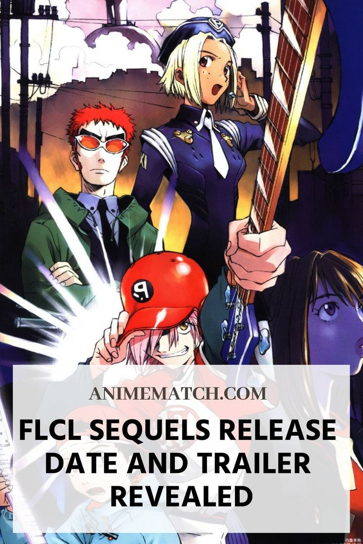 FLCL Sequels Release Date And Trailer Revealed Release