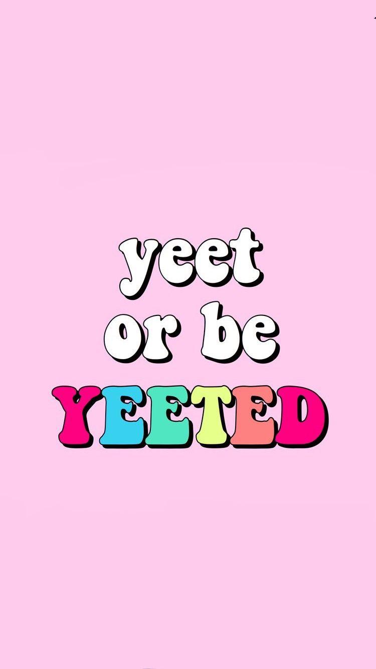 Yeet Or Be Yeeted X Words Wallpaper Download Cute