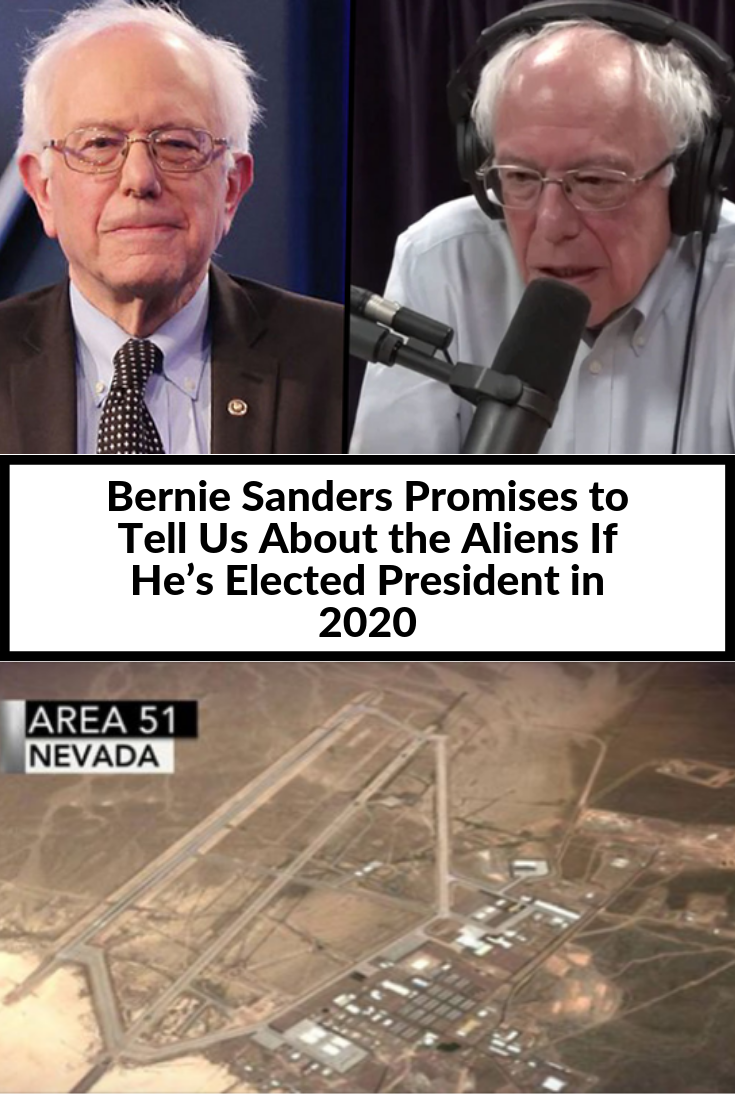Bernie Sanders Promises To Tell Us About The Aliens If He S Elected President In 2020 Funny Jokes Podcast Popular Guy Talk