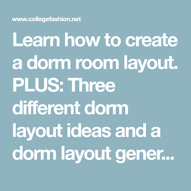 How to Create a Dorm Room Layout - College Fashion