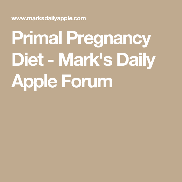 Primal pregnancy diet marks daily apple forum primal blueprint find this pin and more on primal blueprint malvernweather Choice Image
