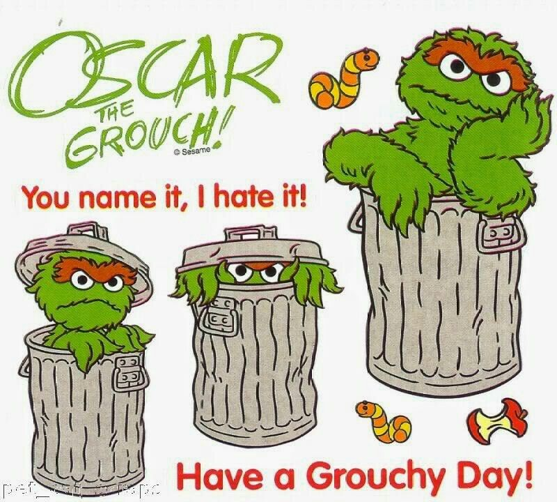 National Grouch Day October 15 2016 National Grouch Day Is Observed Annually On October 15 If You Are A Grouch Toda Grouch Oscar The Grouch Sesame Street