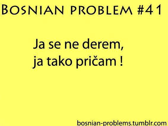 tako je ;) Im not yelling, thats the way I talk haha