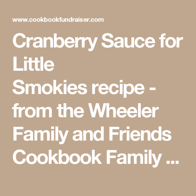 Cranberry Sauce for Little Smokiesrecipe - from the Wheeler Family and Friends Cookbook Family Cookbook