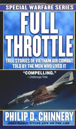 Full Throttle True Stories Of Vietnam Air Combat Told By The Men Who Lived It By Philip D Chinnery Http Www Amazon Com D True Stories When You Smile Combat