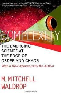 COMPLEXITY: THE EMERGING SCIENCE AT THE EDGE OF ORDER AND CHAOS Complexity: The Emerging Science at the Edge of Order and Chaos by M. Mitchel Waldrop. Because science ain't perfect. And that's pretty beautiful.